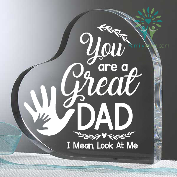 You Are A Great Dad I Mean Look At Me Heart Keepsake Familyloves.com