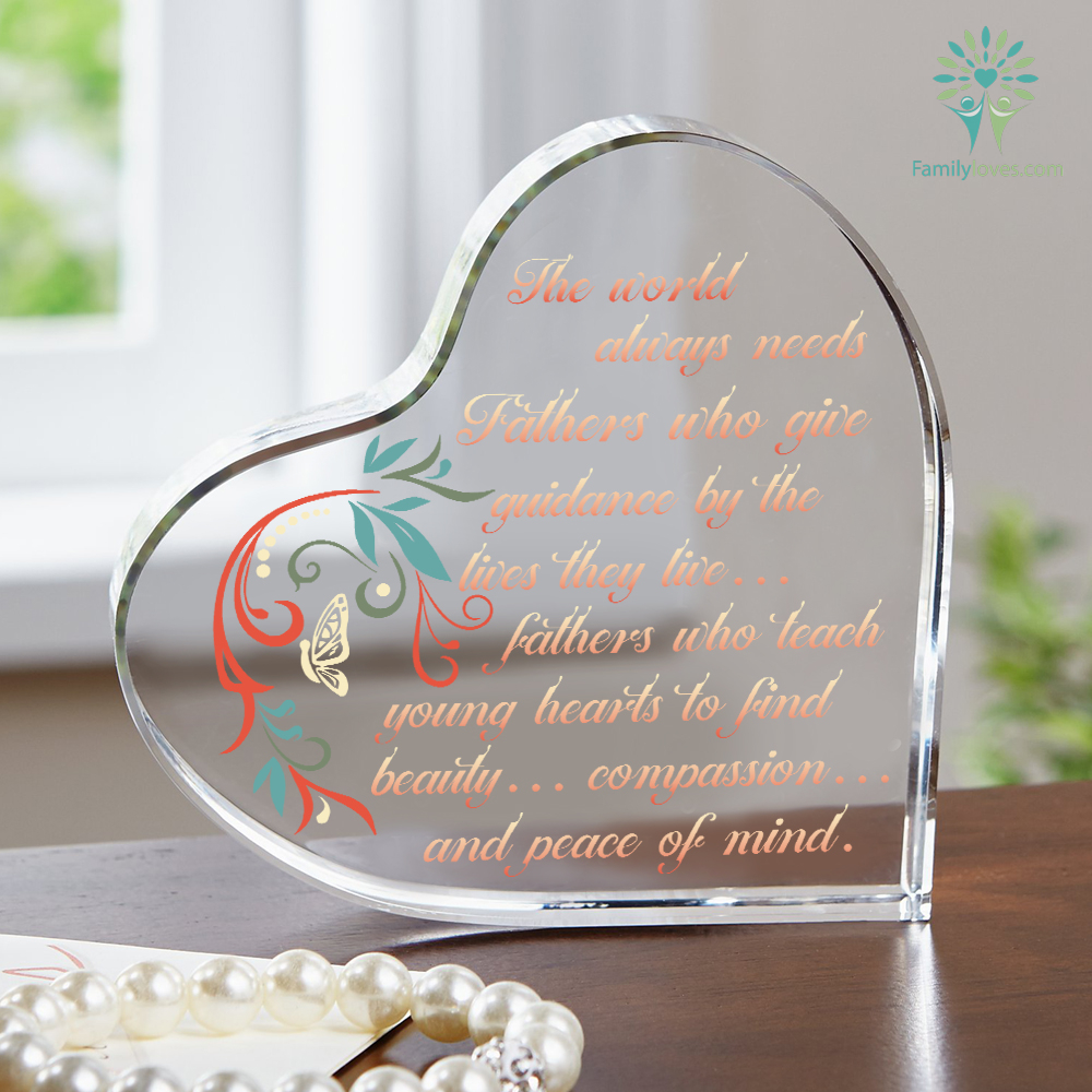 The World always needs Fathers Who Give Guidance By The Lives Heart Keepsake Familyloves.com