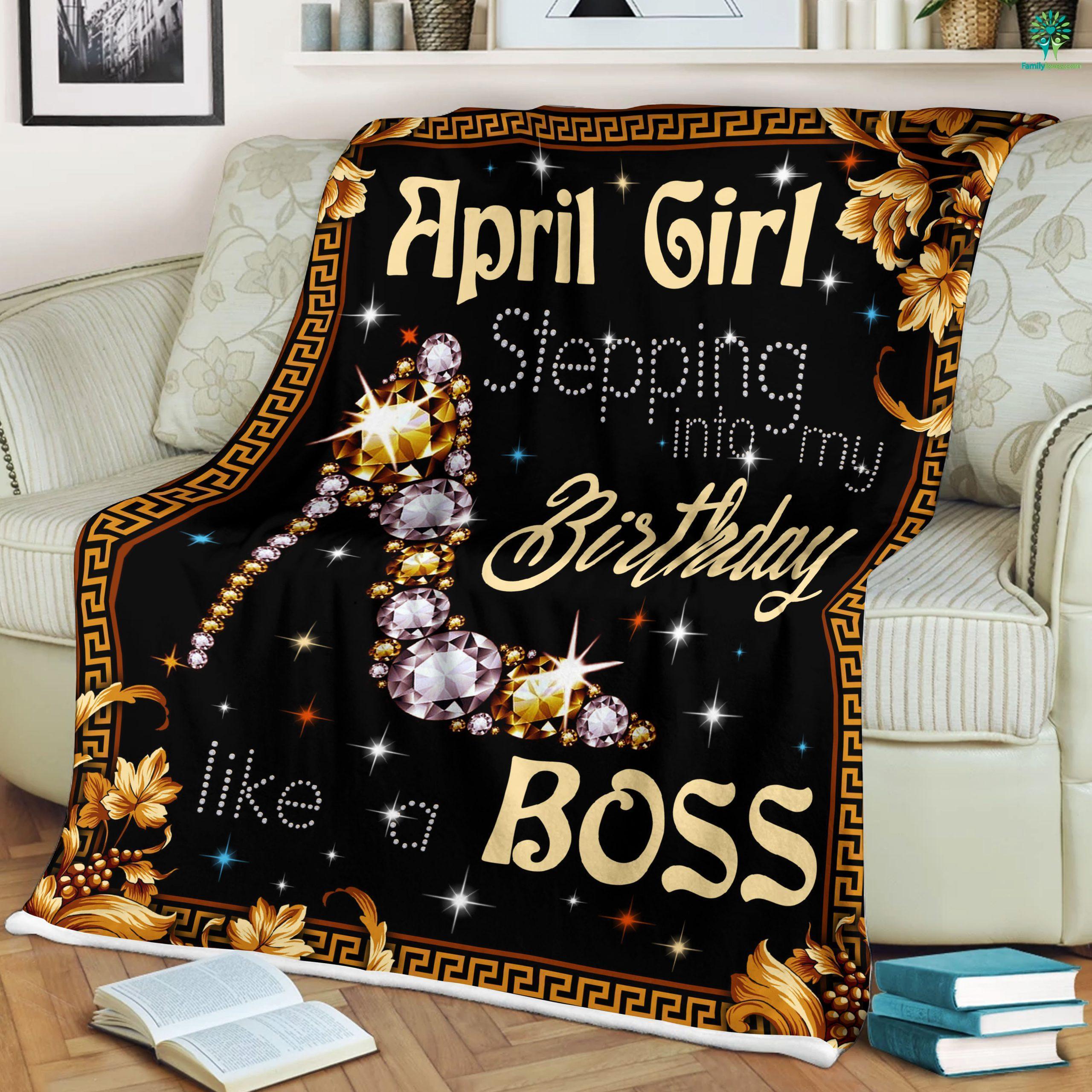 April Girl Stepping Into My Birthday Like A Boss Sherpa Fleece Blanket Familyloves.com