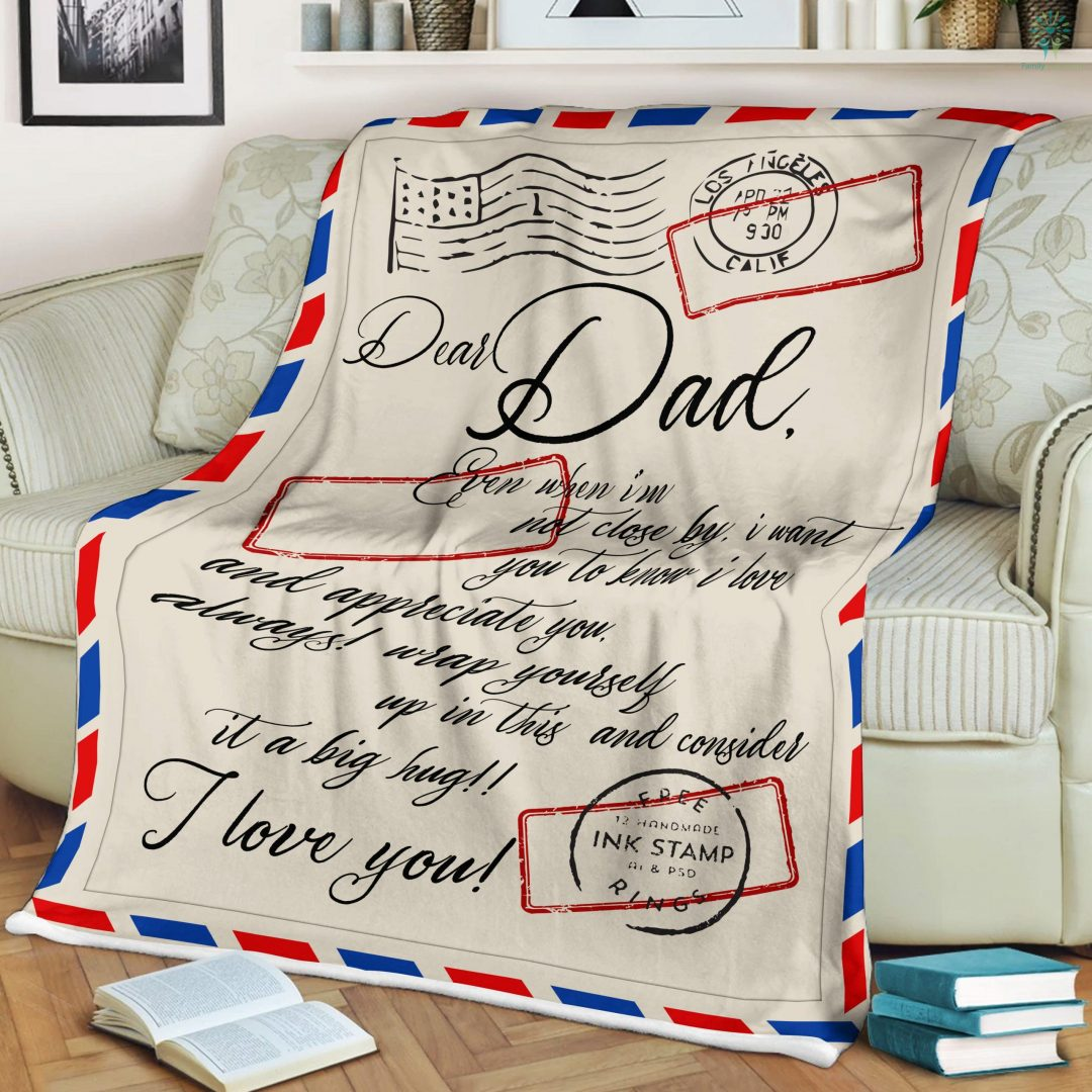 Dear Dad Even When I'm Not Close By, i Want You To Know I Love Sherpa Fleece Blanket Familyloves.com