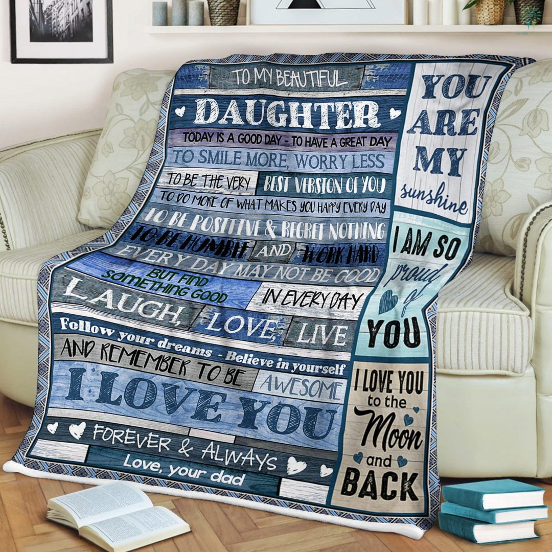 To My Beautiful Daughter Today Is A Good Day To Have A Great Day Love Dad Sherpa Fleece Blanket Familyloves.com