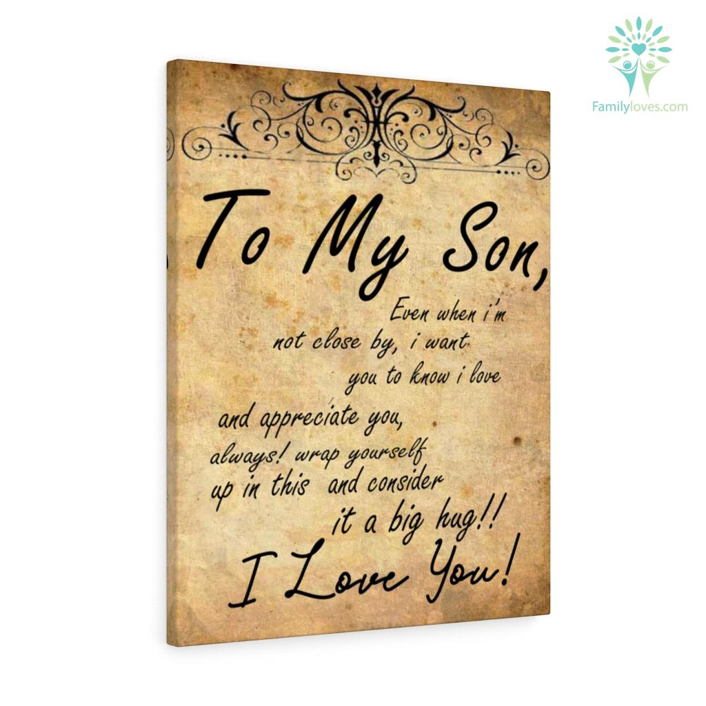 To My Son Even When I'm Not Close By I Want You To Know I Love Canvas Familyloves.com