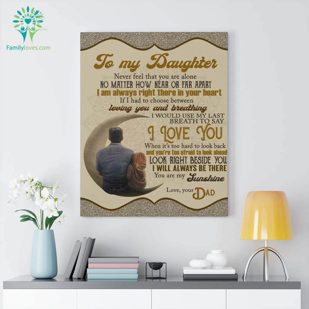 To My Daughter Never Feel That You Are Alone No Matter Love Dad Canvas Familyloves.com