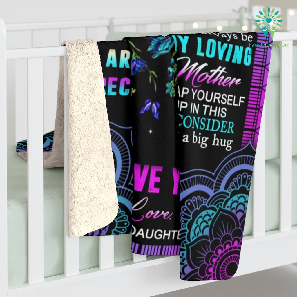 To My Mom I Know It's Not Easy For A Woman To Raise A Child And There Is Love Your Daughter Sherpa Fleece Blanket Familyloves.com