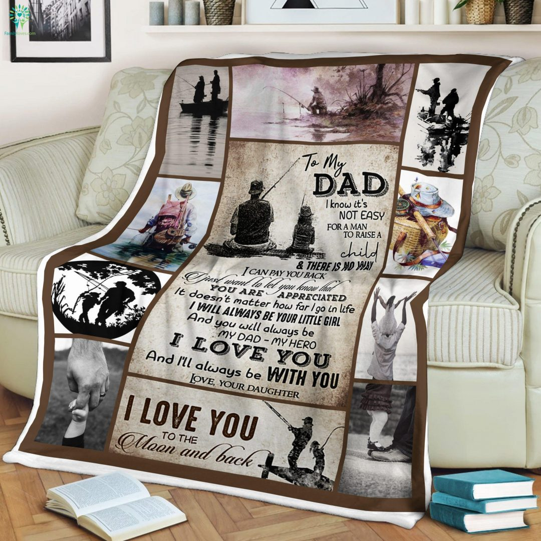 Fishing To My Dad I Know It's Not Easy For Man To Raise A Child Love Daughter Sherpa Fleece Blanket Familyloves.com