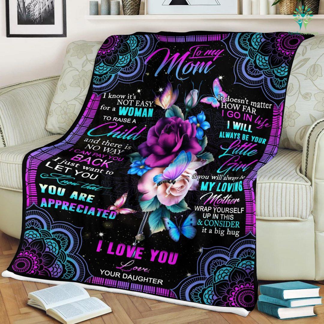 To My Mom I Know It's Not Easy For A Woman To Raise A Child Love Your Daughter Sherpa Fleece Blanket Familyloves.com