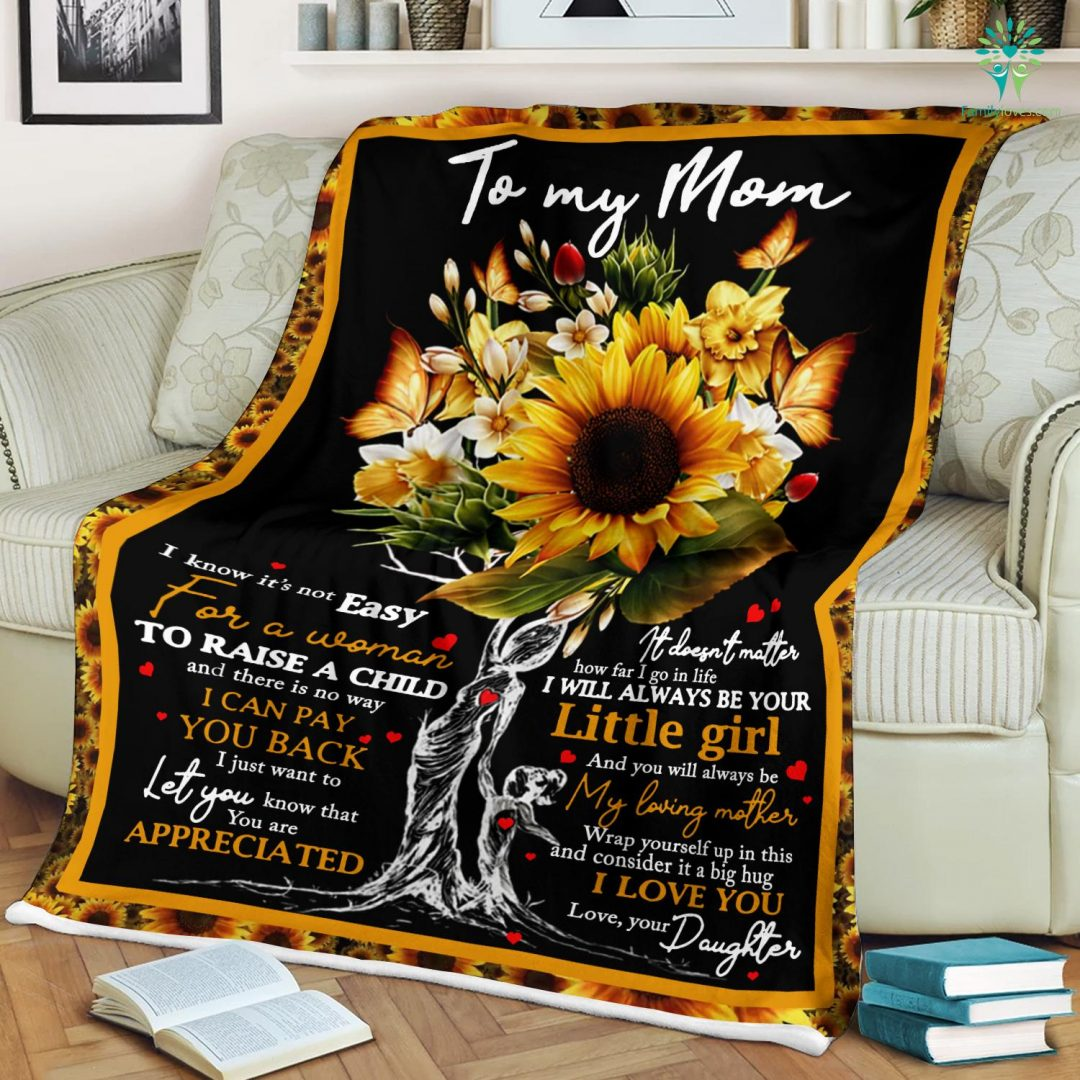 To My Mom I Know It's Not Easy For A Woman To Raise A Child And There Is No Way Love Your Daughter Sherpa Fleece Blanket Familyloves.com