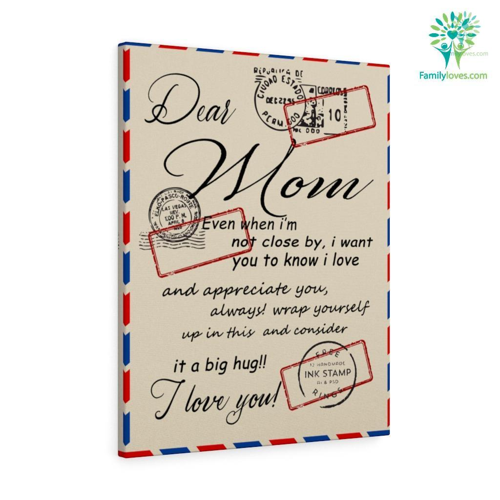 Dear Mom Even When I'm Not Close By i Want You To Know I Love Canvas Familyloves.com