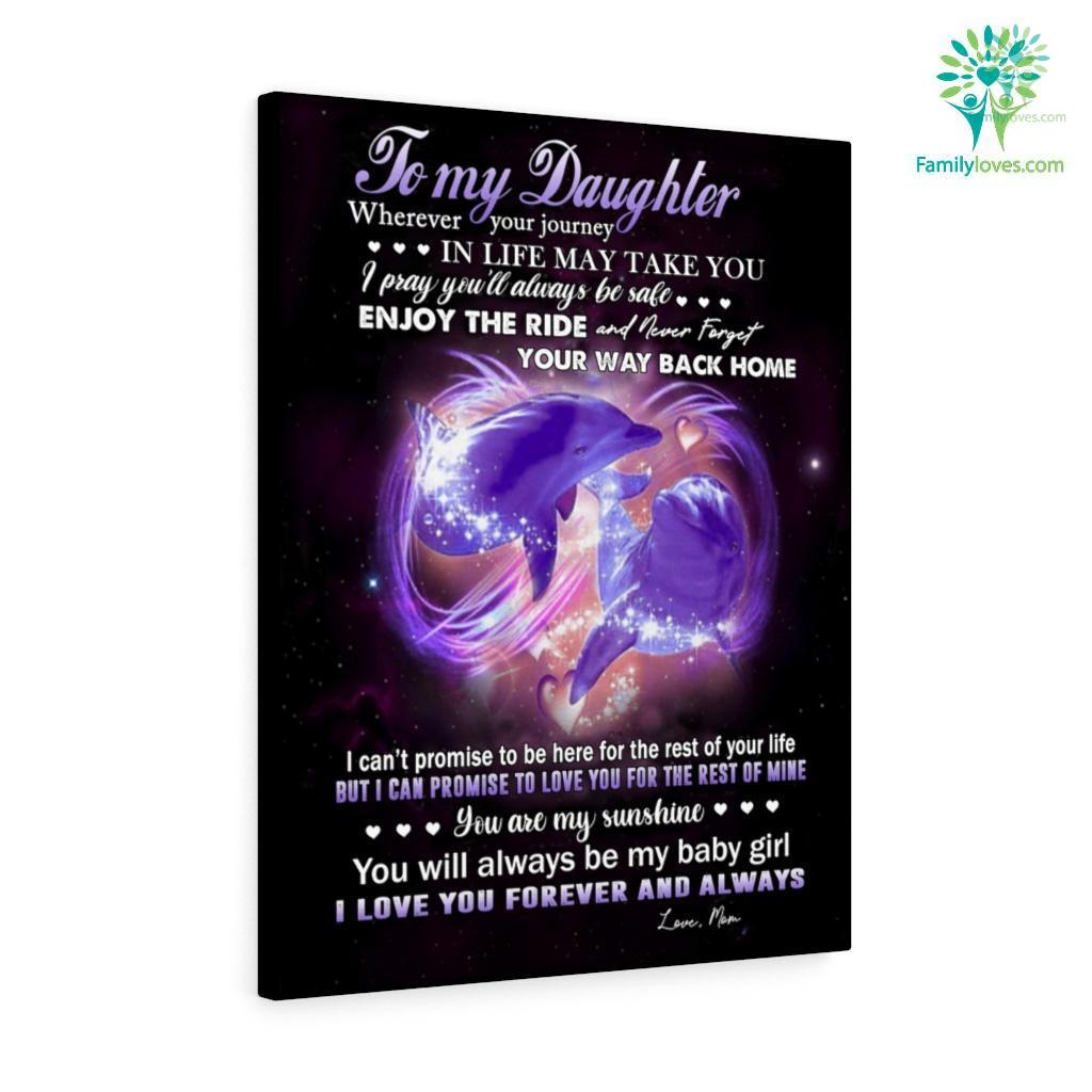 To My Daughter Wherever Your Journey In Life May Take You Love Mom Canvas Familyloves.com