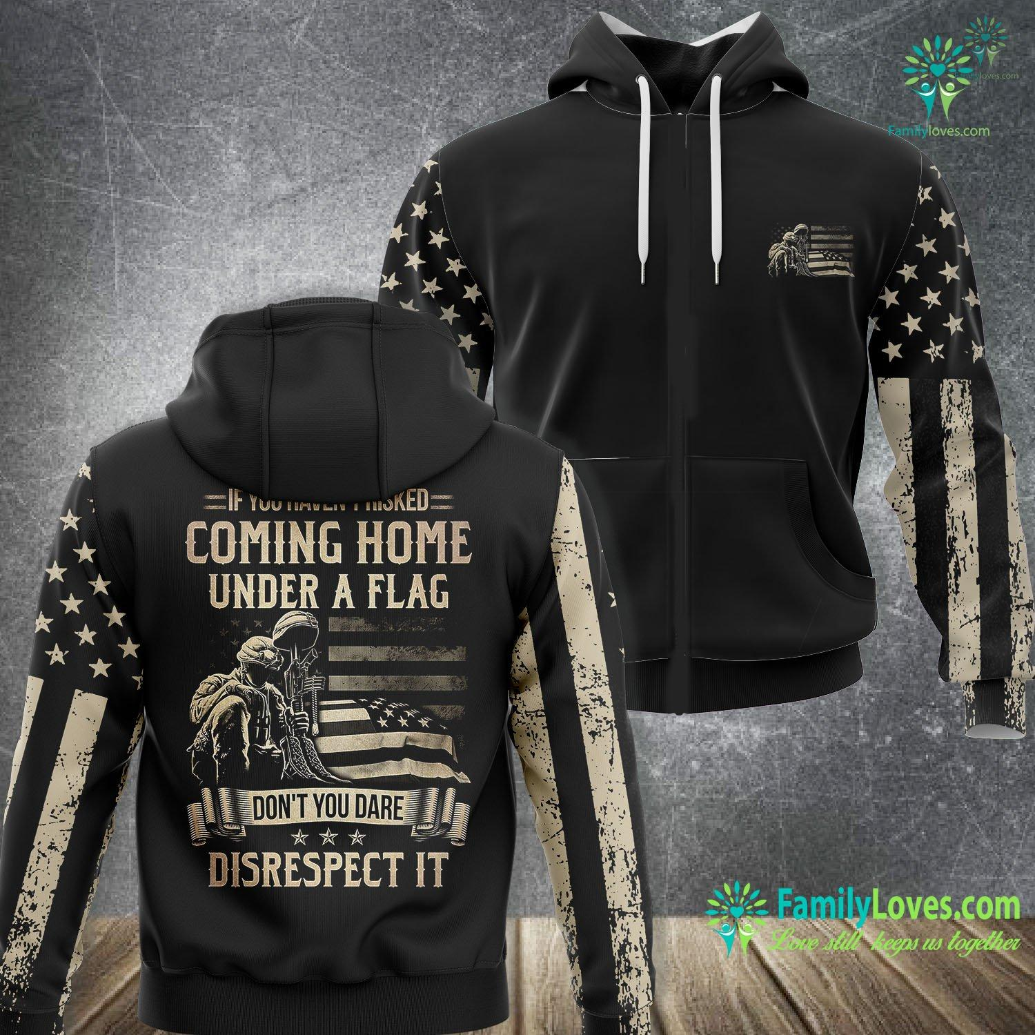 If You Haven'T Risked Coming Home Under A Flag Don'T You Dare Disrespect It 3D All Over Printed Hoodie Familyloves.com