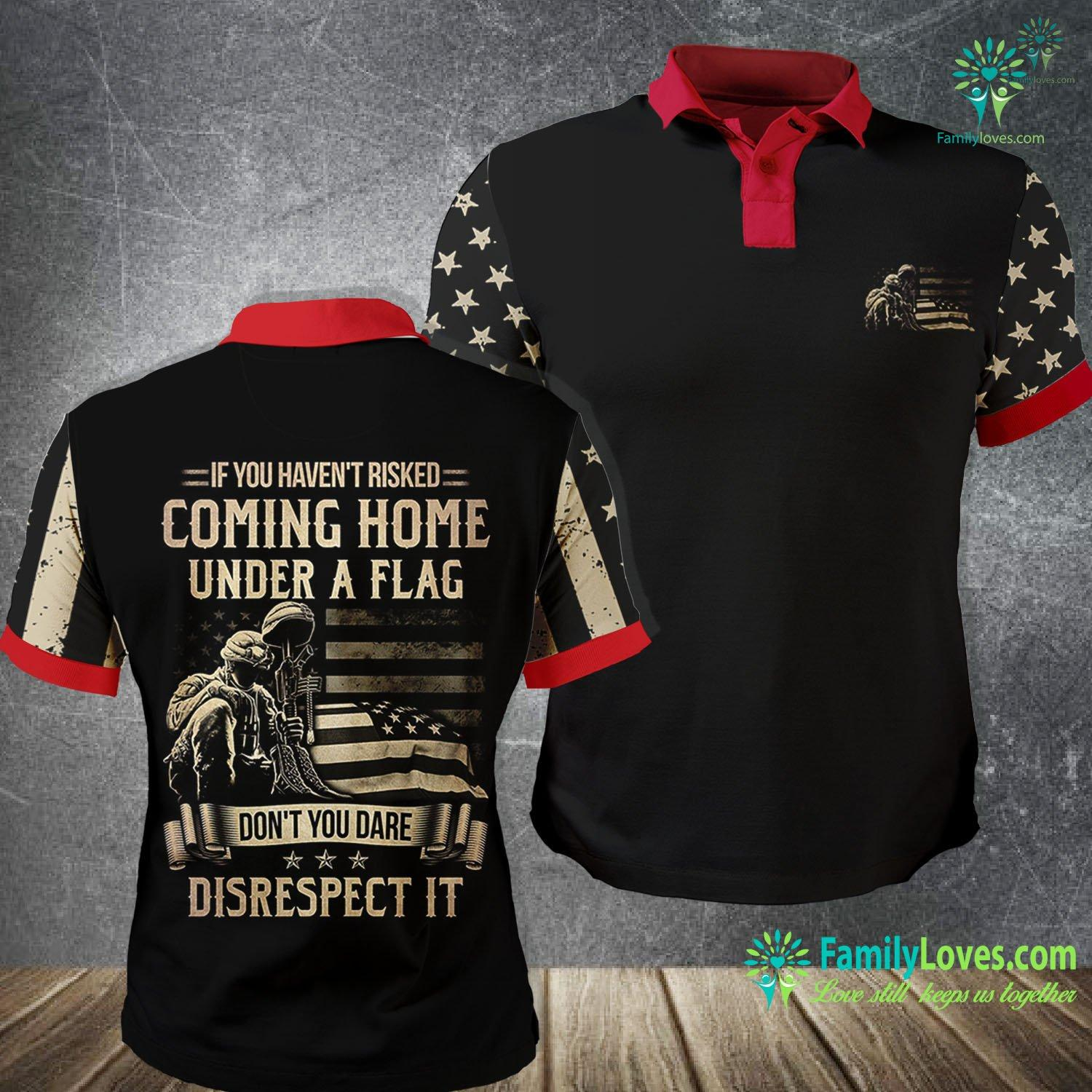 If You Haven'T Risked Coming Home Under A Flag Don'T You Dare Disrespect It 3D All Over Printed Polo Shirt Familyloves.com