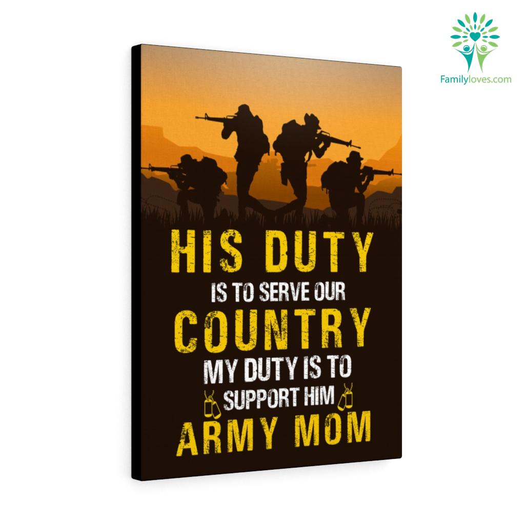 His Duty Is To Serve Our Country My Duty Is To Support Him Army Mom Canvas Familyloves.com
