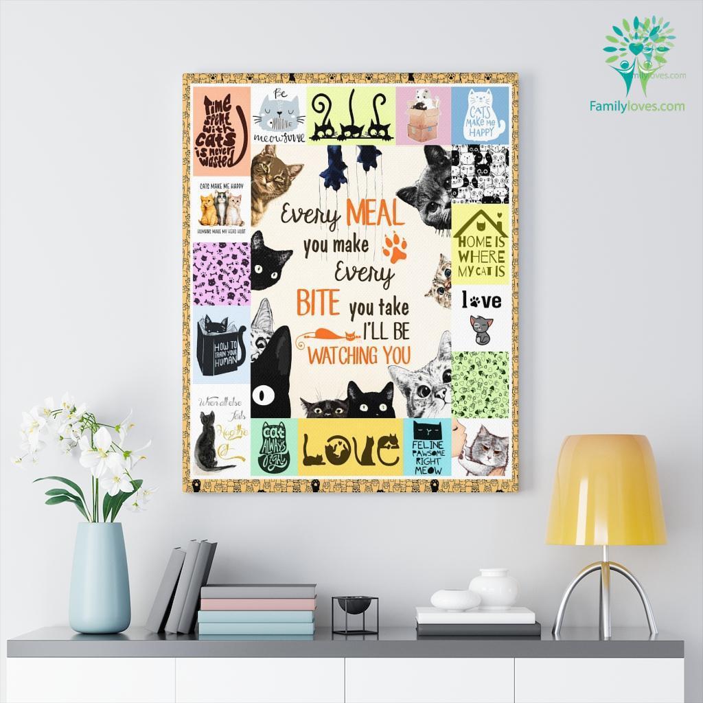 Every Meal You Make Every Bite You Take Cat Canvas Familyloves.com