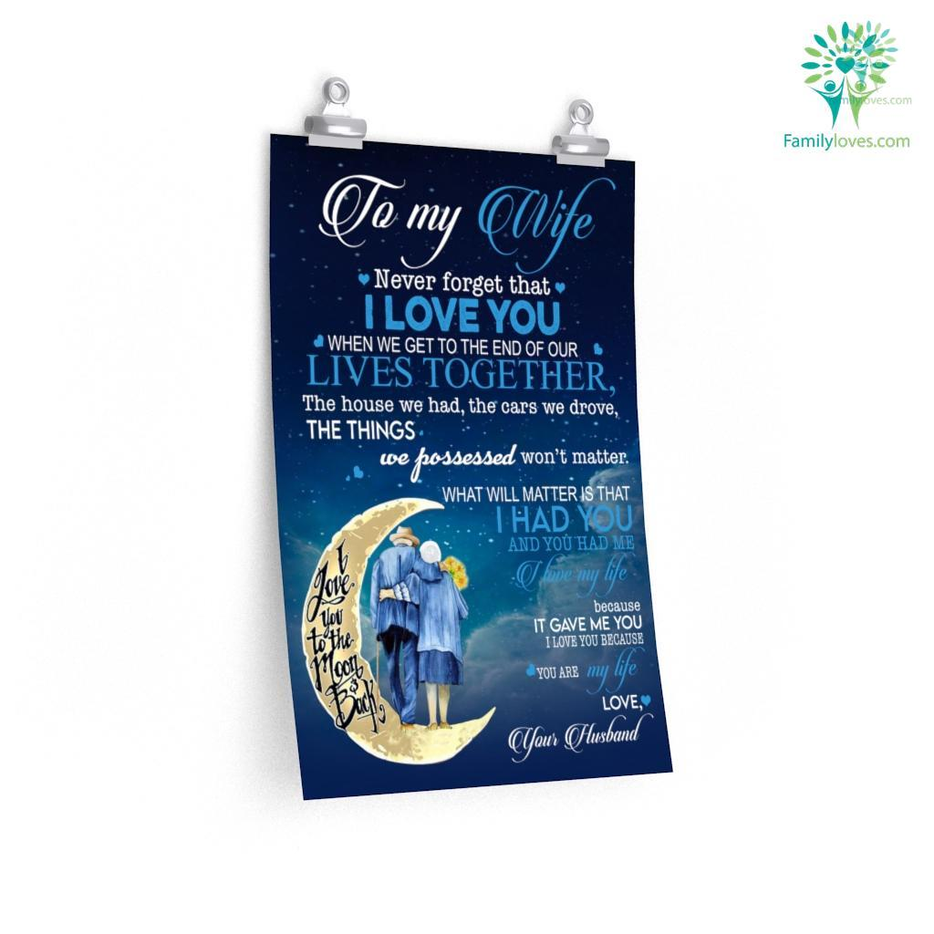 To My Wife Never Forget That I Love You When We Get To The End Of Our Posters Familyloves.com
