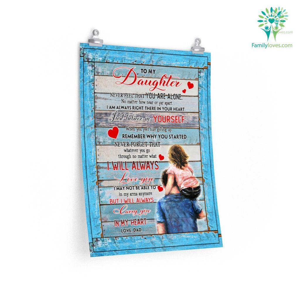 To My Daughter Never Feel That You Are Alone In My Heart Love Dad Posters Familyloves.com