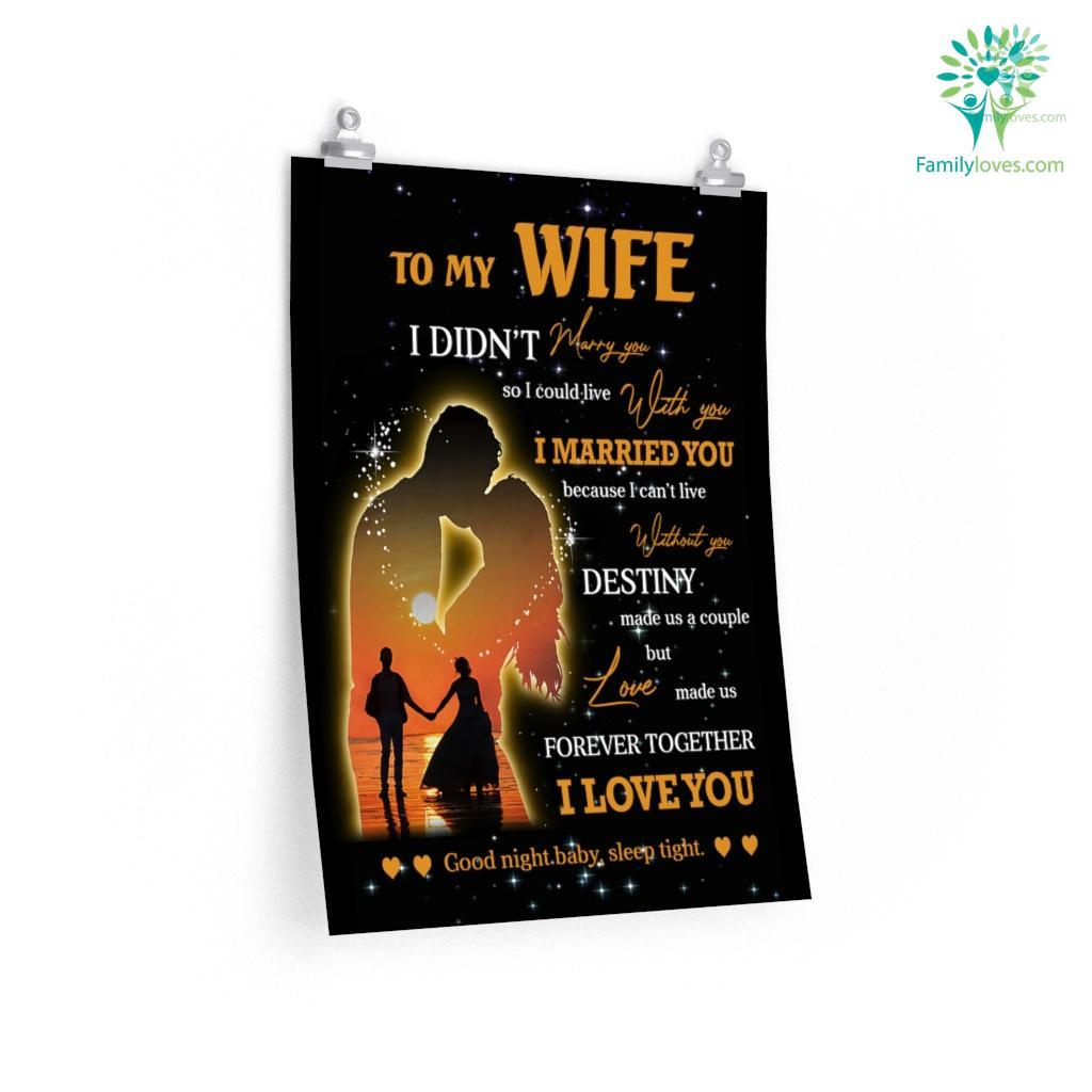 To My Wife I Didn_T Marry You So I Could Live With You Posters Familyloves.com