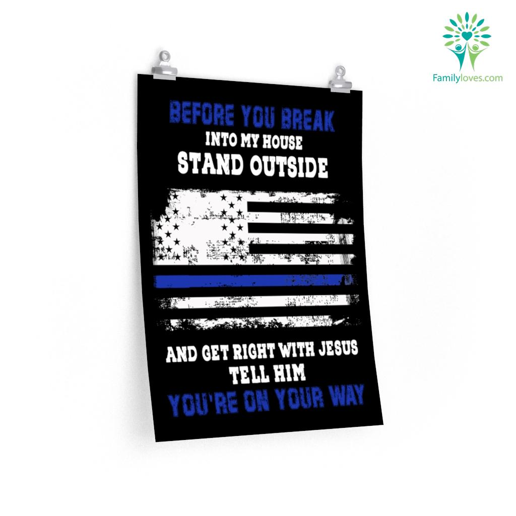 Police Before You Break Into My House Posters Familyloves.com