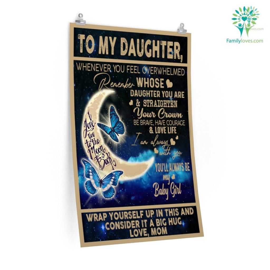 To My Daughter Whenever You Feel Overwhelmed Posters Familyloves.com