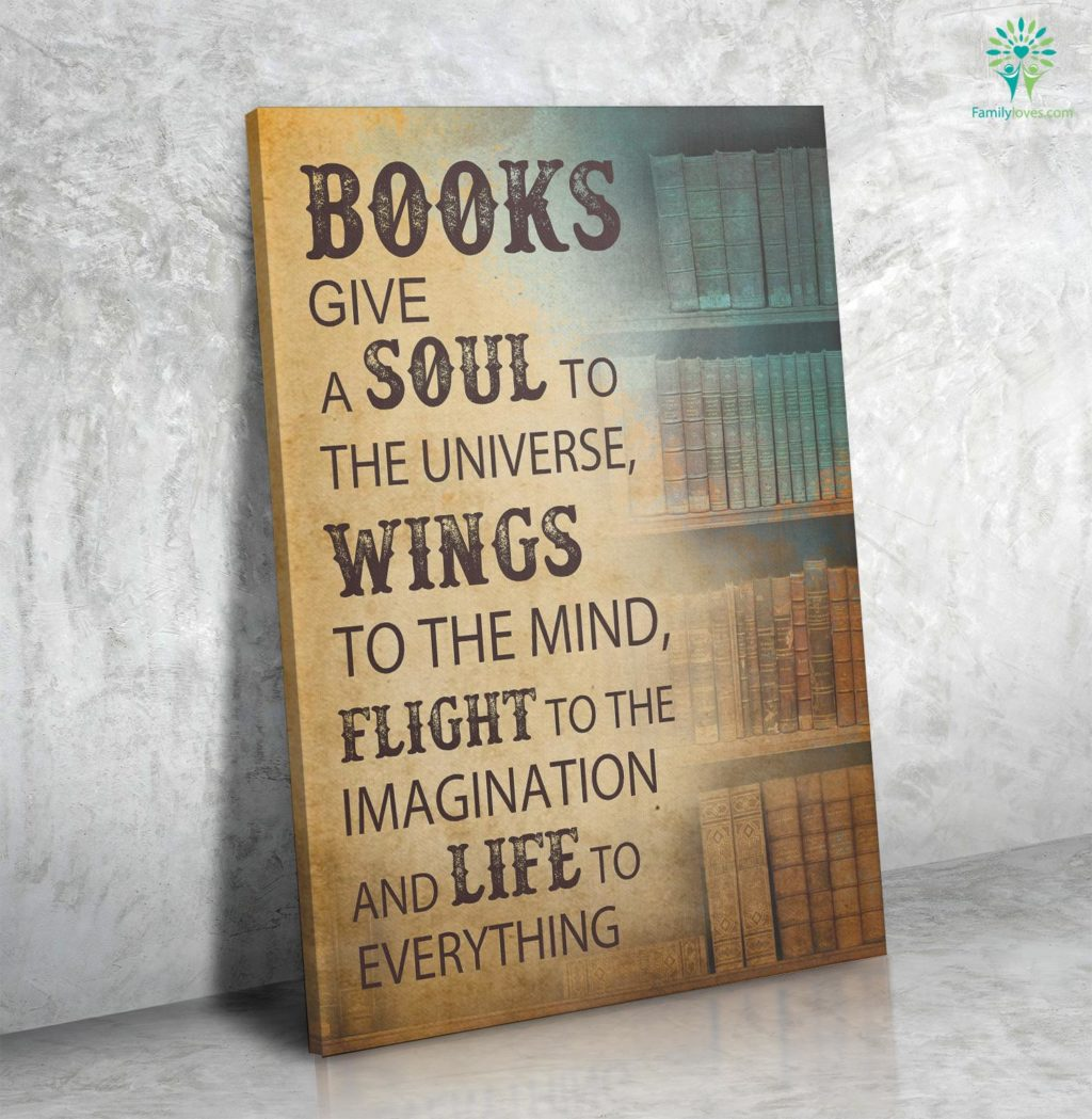 Books Give A Soul To The Universe Wings To The Mind Flight To The Imagination And Life To Everything Canvas Familyloves.com