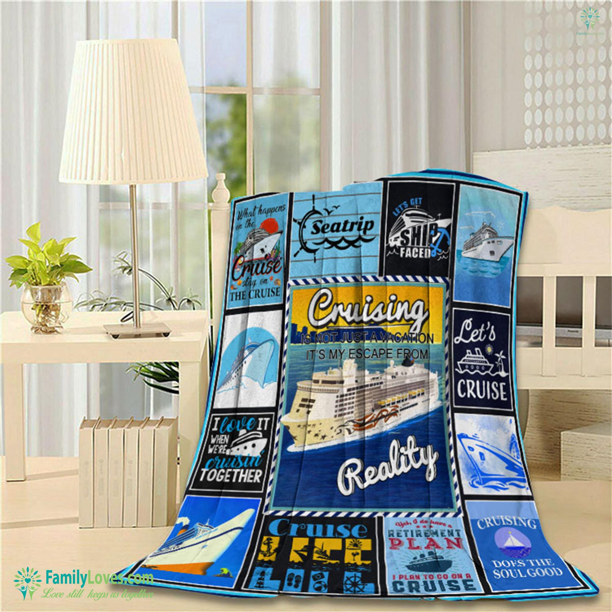 Cruising Isnt Just A Vacation Its My Escape From Reality Blanket 5 Familyloves.com