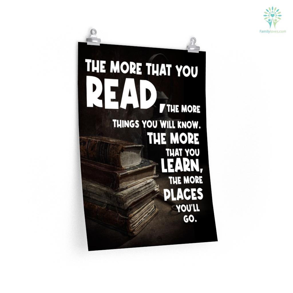 The More That You Read The More Things You Will Know The More That You Learn The More Places You'll Go Posters Familyloves.com