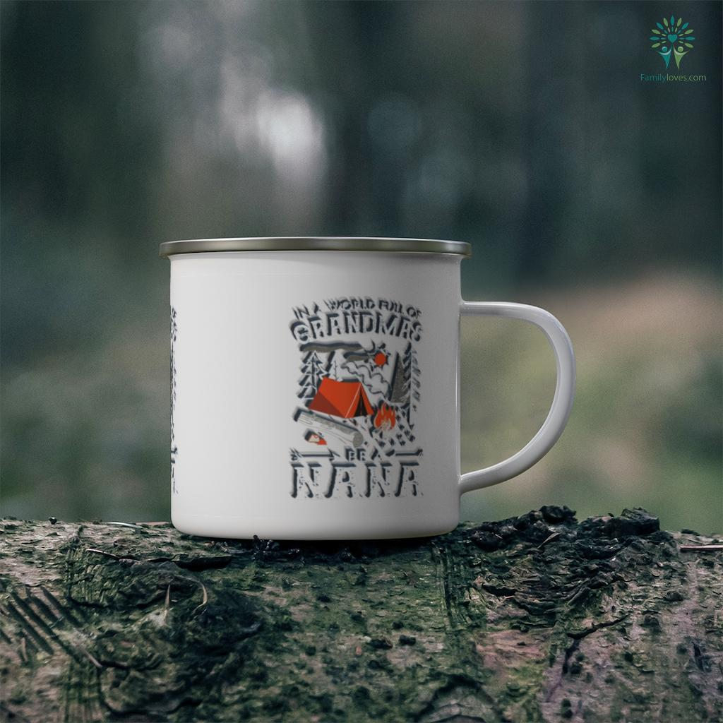 In A World Full Of Grandmas Be A Nana Funny Camping Tee Camping Mug Familyloves.com
