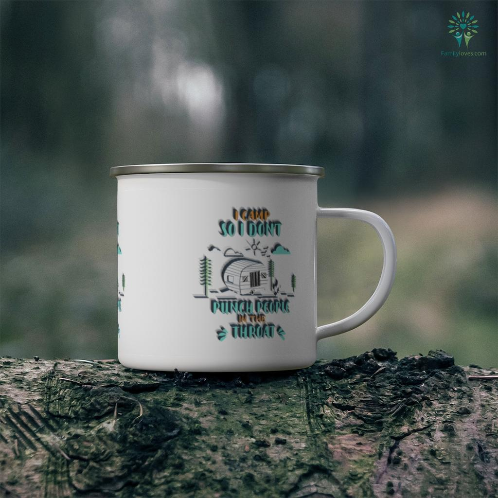 I Camp So I Don't Punch People In The Throat Camping Mug Familyloves.com
