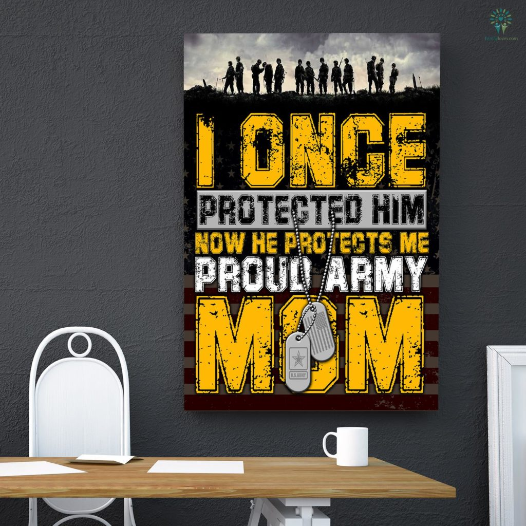 I Once Protected Him Now He Protects Me Proud Army Mom Canvas Familyloves.com