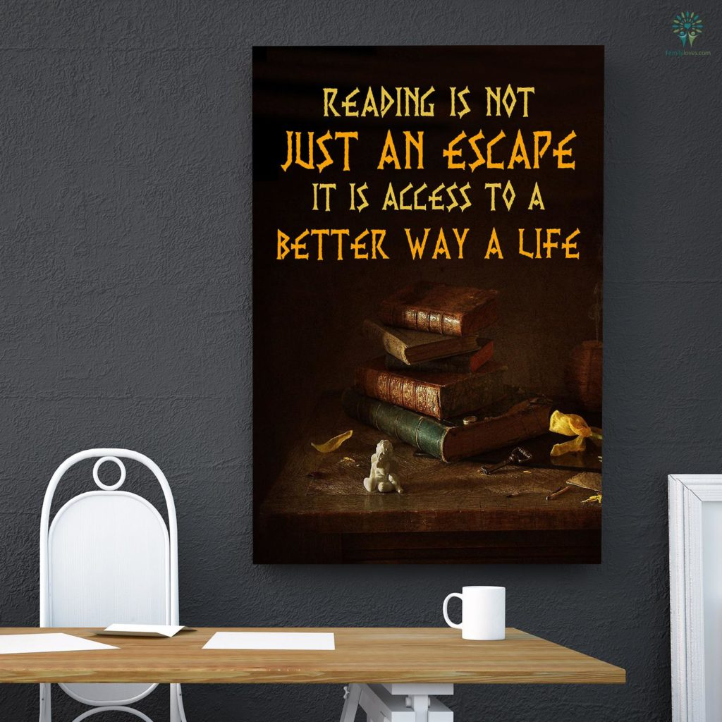 Reading Is Not Just An Escape It Is Access To A Better Way A Life Canvas Familyloves.com