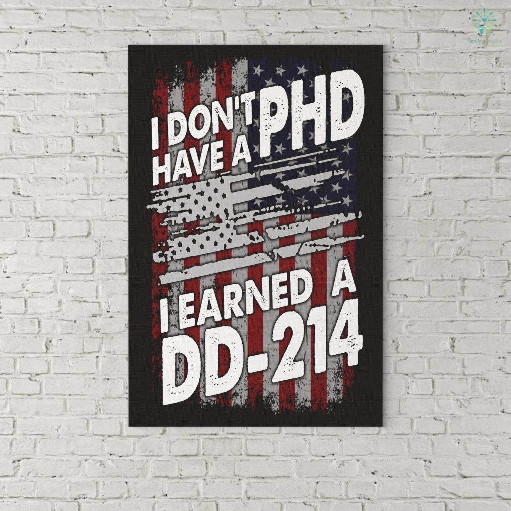 US Veteran I Don't Have A PHD I Earned A DD-214 Canvas Familyloves.com