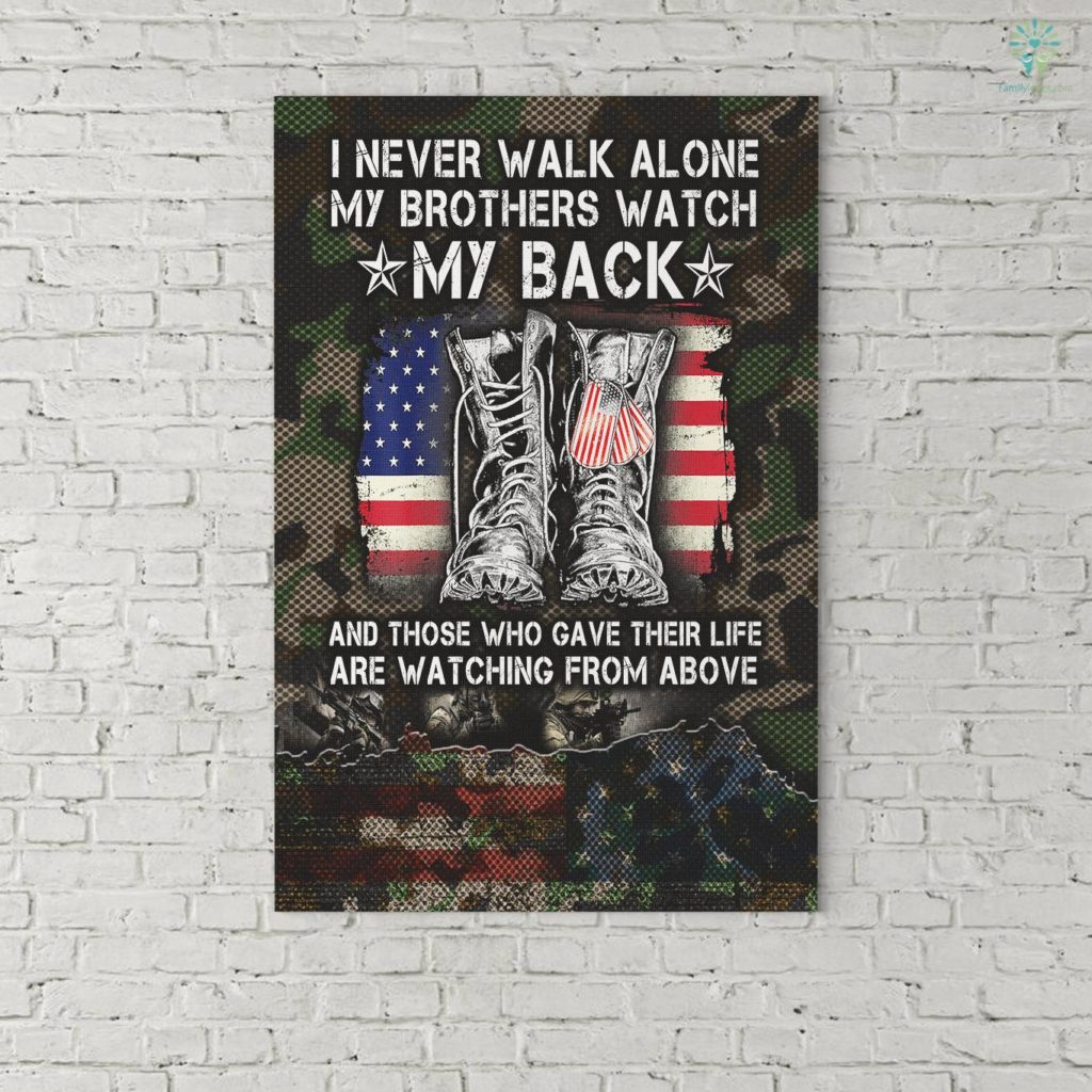 US Veteran I Never Walk Alone My Brothers Watch My Back And Those Who Gave Their Life Are Watching From Above Canvas Familyloves.com