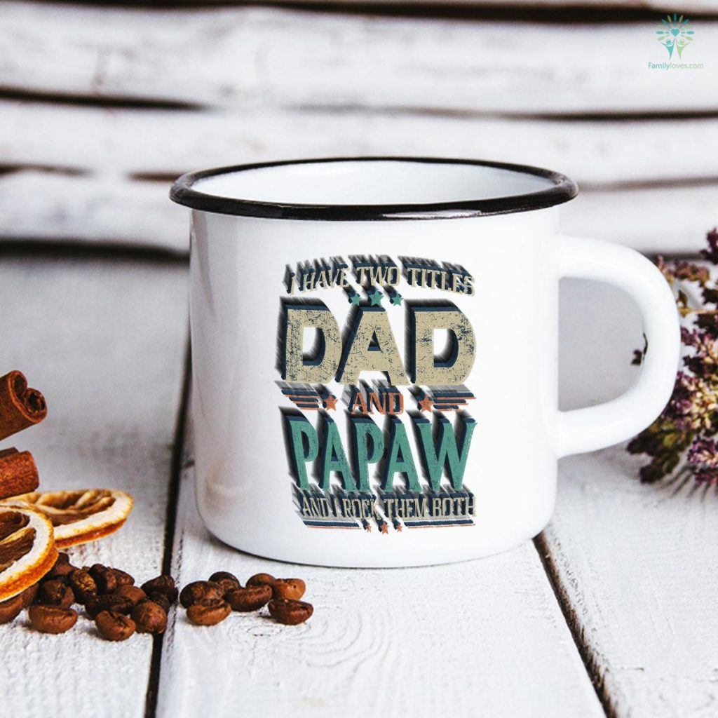 I Have Two Titles Dad And Papaw Funny Father's Day Mug Familyloves.com