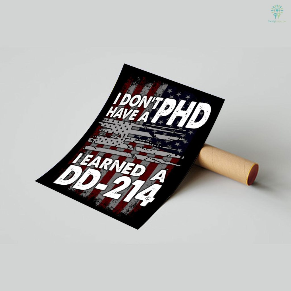 US Veteran I Don't Have A PHD I Earned A DD-214 Posters Familyloves.com